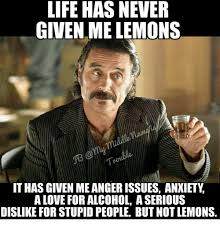 Never Meme - life has never given me lemons it has given meangerissues anxiety a