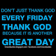 crocoquotes thank god it s friday quote