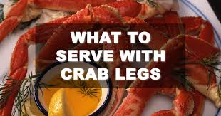 pair your crab legs with these side dishes familynano