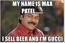 Patel Meme - my name is max patel i sell beer and i m gucci typical