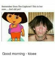Dora The Explorer Meme - remember dora the explorer this is her nowfeel old yet good