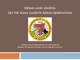 united states department of interior bureau of indian affairs indian land leasing on the agua caliente indian reservation ppt