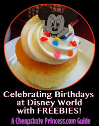 birthday stuff celebrating birthdays at walt disney world with freebies a