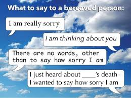 what to say and not to say to someone whose loved one has recentl
