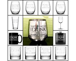 choose your glass with game of thrones quotes i drink and i