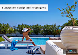 5 luxury backyard design trends for spring 2015 the list