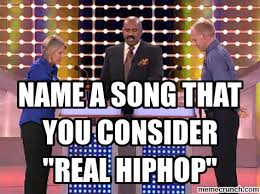 Song Name Meme - a song that you consider real hiphop