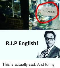 Rip English Meme - rip english we is closed this is actually sad and funny funny