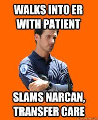 Er Memes - walks into er with patient slams narcan transfer care humor