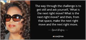 Challenge Through Nose Oprah Winfrey Quote The Way Through The Challenge Is To Get Still