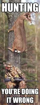 Hunting Meme - hunting it wrong you re doing it wrong know your meme