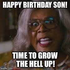 Madea Memes - made a birthday happy birthday son time to grow the hell up