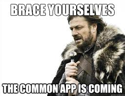 Common Memes - brace yourselves the common app is coming brace yourselves