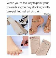 Nail Art Meme - when you re too lazy to paint your toe nails so you buy stockings
