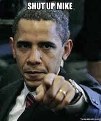 Meme Shut Up - shut up mike angry obama make a meme