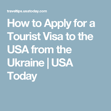 how to apply for a tourist visa to the usa from the ukraine ukraine