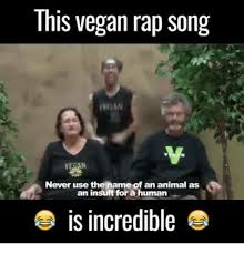 Meme Rap Songs - this vegan rap song never use the name of an animal as an insult
