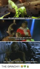 Grinch Meme - am i just eating because i m bored you re rudolph a freak with a