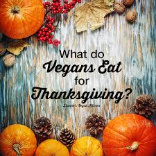 what do vegans eat for thanksgiving dianne s vegan kitchen