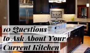 Kitchen Design Questions 10 Questions To Ask About Your Current Kitchen Kitchen Master