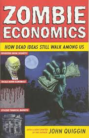 zombie economics how dead ideas still walk among us john quiggin
