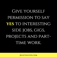give yourself permission to say yes to interesting side jobs gigs