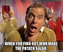 Salad Meme - when you find out who made the potato salad make a meme