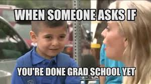 Done With School Meme - when someone asks if you re done grad school yet youtube