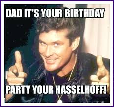 Happy Birthday Dad Meme - funny happy birthday memes for dad feeling like party