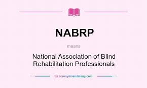 Blind Rehabilitation What Does Nabrp Mean Definition Of Nabrp Nabrp Stands For