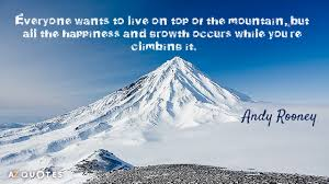 Everyone Wants To Make Me - andy rooney quote everyone wants to live on top of the mountain but
