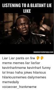 Liar Meme - listening to ablatant lie like ceover fra me memecreatorappcom liar