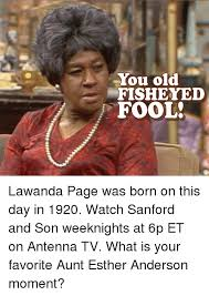 Aunt Esther Meme - you old fisheye fool lawanda page was born on this day in 1920
