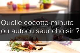cuisine cocotte minute quelle cocotte minute choisir cocotte autocuisseur com