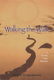 walking the walk a karma yoga manual swami tyagananda