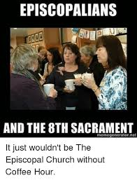 Church Meme Generator - episcopalians and the 8th sacrament memegeneratornet it just wouldn