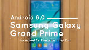 prime android how to update galaxy grand prime to android 8 0 oreo