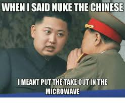Chinese Memes - 25 best memes about when i said nuke the chinese when i said