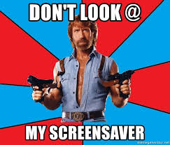 don t look my screensaver chuck norris meme generator