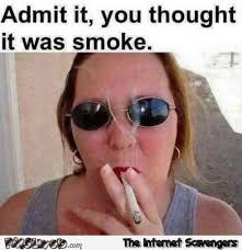 Cheeky Meme - admit it you thought it was smoke adult meme pmslweb