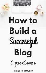 Build Blog by The Free E Course How To Build A Successful Blog Helene In Between