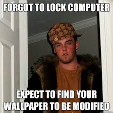 Lock Your Computer Meme - forgot to lock computer expect to find your wallpaper to be