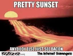 Funny Bacon Meme - pretty sunset bacon meme pmslweb