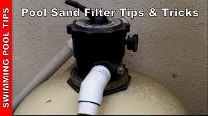pool sand filter tips tricks u0026 troubleshooting sand filter part