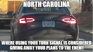 North Carolina Meme - carolina where using your turn signal is considered giving away
