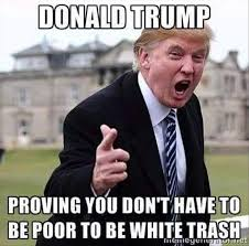 Trailer Trash Memes - 40 most funny donald trump memes that will make you laugh