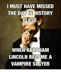 Must Have Memes - i must have missed the day in history class when abraham lincoln