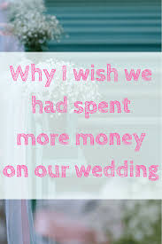 why i wish we had spent more money on our wedding