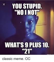 Classic Memes - you stupid noi not what s9 plus 10 21 memes com classic meme oc