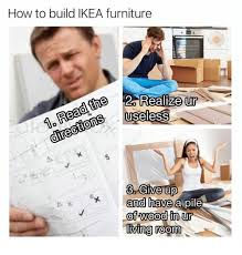 Ikea Furniture Meme - how to build ikea furniture realize ur 1 read the 0 and have a pi of